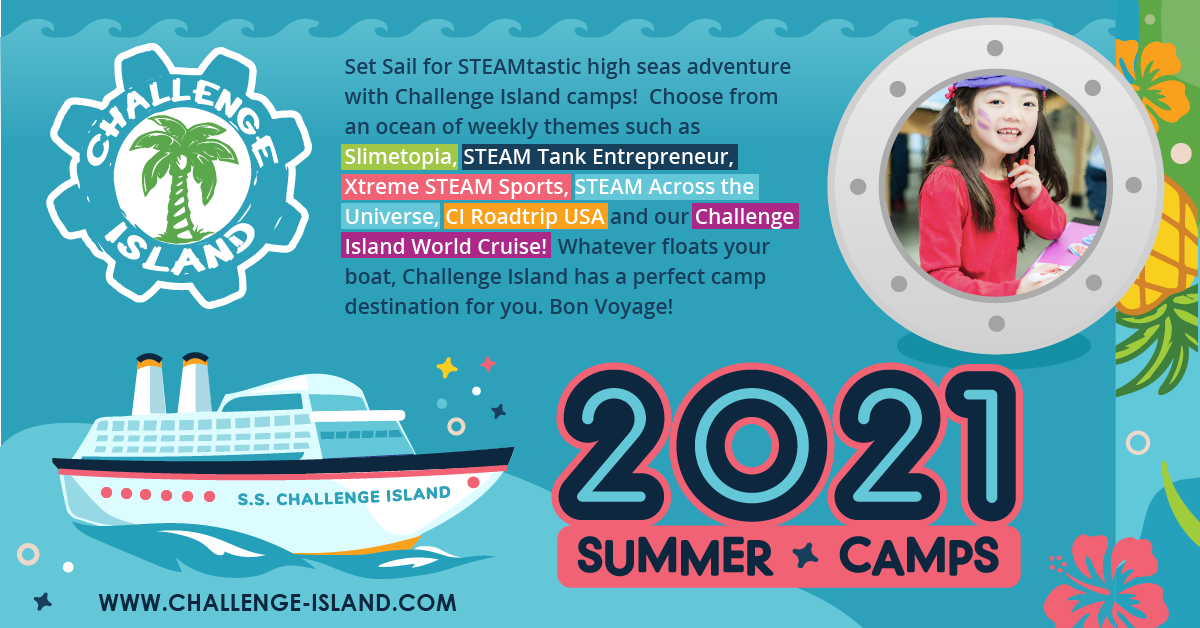 Set Sail for STEAMtastic high seas adventure with Challenge Island camps! Choose from an ocean of weekly themes such as Slimetopia, STEAM Tank Entreprenuer, Xtreme STEAM Sports, STEAM Across the Universe, CI Roadtrip USA, and our Challenge Island World Cruise! Whatever floats your boat, Challenge Island has a perfect camp destination for you. Bon Voyage! 2021 Summer Camps www.challenge-island.com